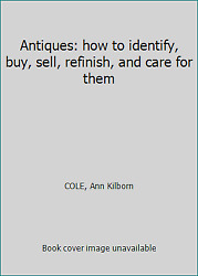 Antiques How To Identify, Buy, Sell, Refinish, And Care For Them
