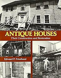 Antique Houses Their Construction And Restoration Edward P. Fri