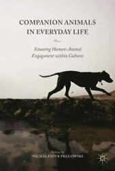 Companion Animals In Everyday Life Situating Human-animal Engagement, 2016