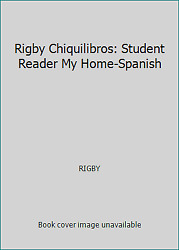 Rigby Chiquilibros Student Reader My Home-spanish By Rigby