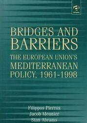 Bridges And Barriers The European Unionand039s Mediterranean Policy 1961-1998