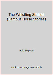 The Whistling Stallion Famous Horse Stories By Holt Stephen