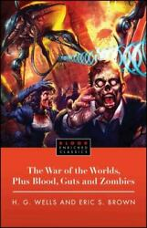 The War Of The Worlds Plus Blood Guts And Zombies By Eric Brown H. G. Wells