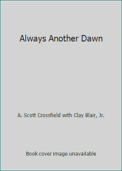 Always Another Dawn By A. Scott Crossfield With Clay Blair, Jr.