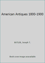 American Antiques 1800-1900 By Butler, Joseph T.