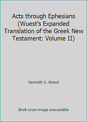 Acts Through Ephesians Wuest's Expanded Translation Of The Greek New...