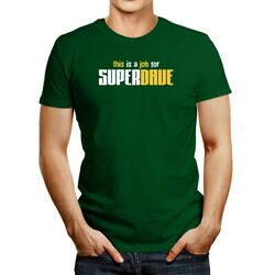This Is A Job For Super Dave T-shirt