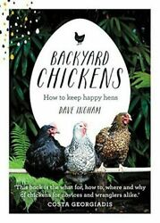 Backyard Chickens : How to Keep Happy Hens : Dave Ingham: New Hardcover @