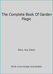 The Complete Book Of Garden Magic By Biles Roy Edwin