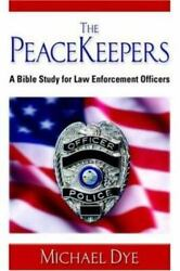 The Peacekeepers A Bible Study For Law Enforcement Officers By Michael Dye