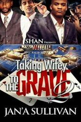 Taking Wifey To The Grave 2 By Jan'a Sullivan