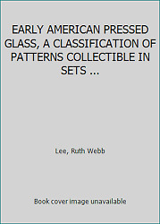 Early American Pressed Glass, A Classification Of Patterns Collectible In...