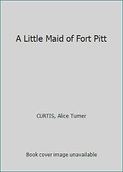 A Little Maid Of Fort Pitt By Curtis, Alice Turner
