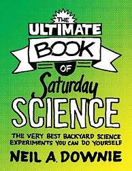 The Ultimate Book of Saturday Science amp;#8211; The Very Best Backyard Science Exp