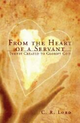 From The Heart Of A Servant Poetry Created To Glorify God By C. R. Lord