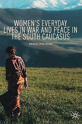 Womenand039s Everyday Lives In War And Peace In The South Caucasus Ulrike Ziemer H