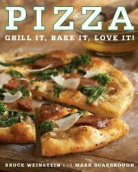 Pizza Grill It Bake It Love It By Mark Scarbrough And Bruce Weinstein 200andhellip