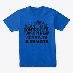 If I Was Meant To Be Controlled Premium T-shirt - 100 Soft Cotton