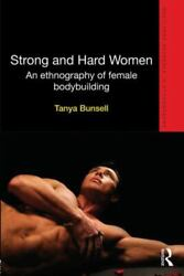 Strong And Hard Women An Ethnography Of Female Bodybuilding By Tanya Bunsell