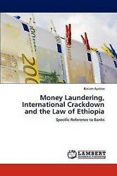 Money Laundering, International Crackdown And The Law Of Ethiopia Specific Refer