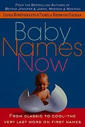 Baby Names Now: From Classic to Cool The Very Last Word on First Names