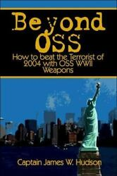 Beyond Oss How To Beat The Terrorists Of 2004 With Oss Wwii Weapons
