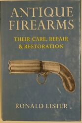 Antique Firearms Their Care Repair And Restoration By R. Lister Reference Book
