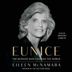 Eunice The Kennedy Who Changed The World By Mcnamara Eileen