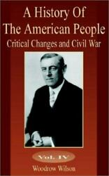 A History Of The American People Vol. 4 Critical Changes And Civil War