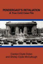 Pendergastand039s Retaliation A True Cold Case File By Carolyn Clyde Dolan English