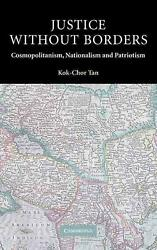 Justice Without Borders Cosmopolitanism, Nationalism, And Patriotism By Kok-cho