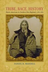 Tribe, Race, History Native Americans In Southern New England, 1780-1880 By Dan