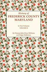 History Of Frederick County, Maryland. In Two Volumes. Volume Ii By Thomas John