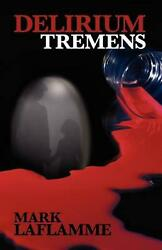 Delirium Tremens By Mark Laflamme English Paperback Book Free Shipping