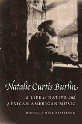 Natalie Curtis Burlin A Life In Native And African American Music By Michelle W