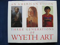 AN AMERICAN VISION THREE GENERATIONS OF WYETH ART - SIGNED by ANDREW WYETH 1stEd