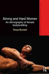 Strong And Hard Women An Ethnography Of Female Bodybuilding By Tanya Bunsell E