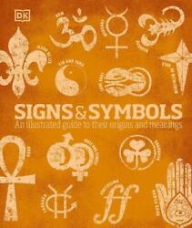 Signs And Symbols An Illustrated Guide To Their Origins And Meanings By Dk Publ