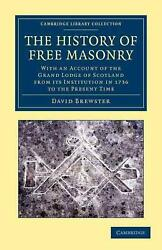 The History Of Free Masonry, Drawn From Authentic Sources Of Information With A
