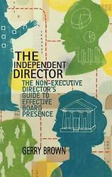 Independent Director The Non-executive Director's Guide To Effective Board Pres