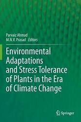 Environmental Adaptations and Stress Tolerance of Plants in the Era of Climate C