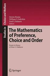 The Mathematics Of Preference Choice And Order Essays In Honor Of Peter C. Fis