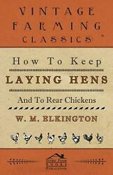 How To Keep Laying Hens And To Rear Chickens By W.m. Elkington English Paperba