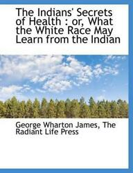 Indiansand039 Secrets Of Health Or What The White Race May Learn From The Indian By