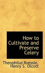 How To Cultivate And Preserve Celery By Theophilus Roessle English Paperback B