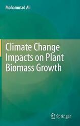 Climate Change Impacts on Plant Biomass Growth by Mohammad Ali (English) Hardcov