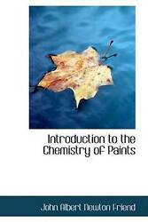 Introduction To The Chemistry Of Paints By John Albert Newton Friend English P