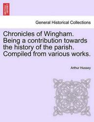Chronicles Of Wingham. Being A Contribution Towards The History Of The Parish. C