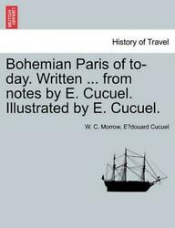 Bohemian Paris Of To-day. Written ... From Notes By E. Cucuel. Illustrated By E.