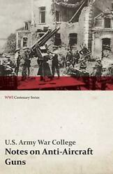Notes On Anti-aircraft Guns - Compiled At The Army War College From The Latest A
